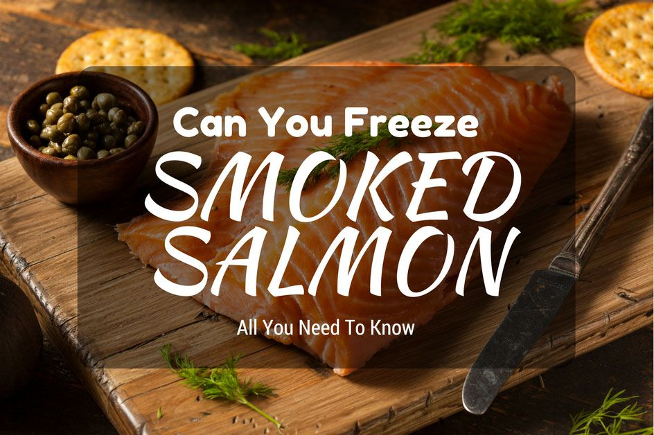 can you freeze smoked salmon all you need to know